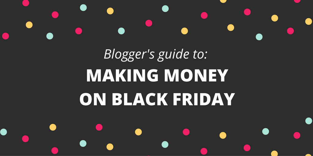 The blogger's guide to making money on Black Friday using affiliate marketing